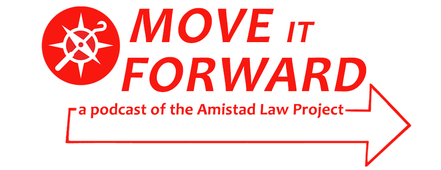A graphic reads Move It Forward a podcast of the Amistad Law Project